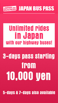 Japan Bus Pass. Unlimited rides in Japan with our highway buses! 3-days pass starting from 10,000 yen. 5-day & 7-day also available
